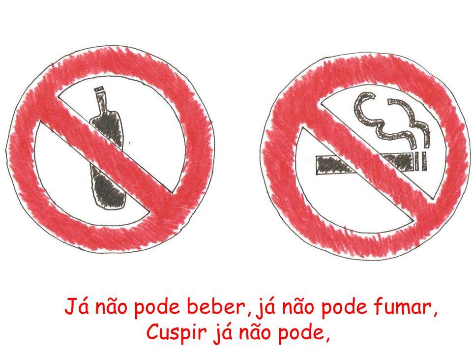 Já não pode beber, já não pode fumar, Cuspir já não pode,