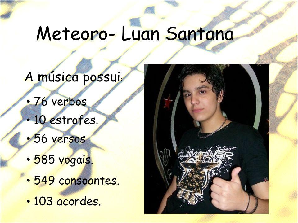 Meteoro- Luan Santana A música possui: 76 verbos 10 estrofes.