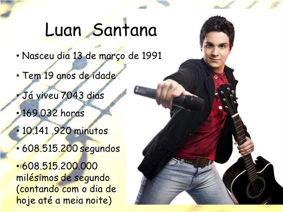 Luan Santana Nasceu dia 13 de março de 1991 Tem 19 anos de idade