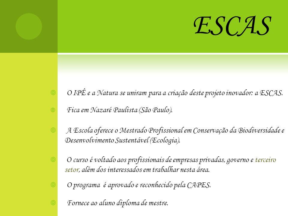 ESCASO IPÊ e a Natura se uniram para a criação deste projeto inovador: a ESCAS. Fica em Nazaré Paulista (São Paulo).
