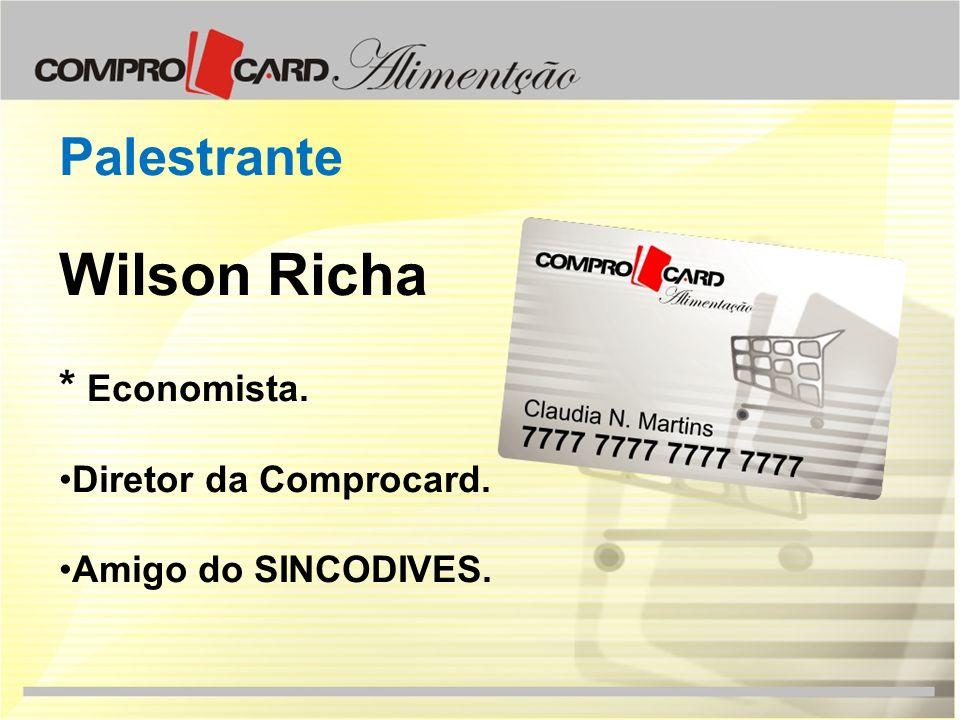 Wilson Richa Palestrante * Economista. Diretor da Comprocard.