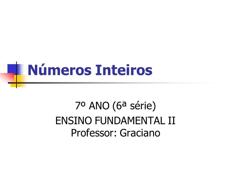 7º ANO (6ª série) ENSINO FUNDAMENTAL II Professor: Graciano