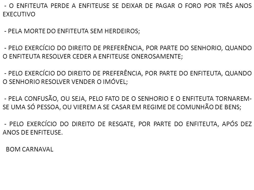 - O ENFITEUTA PERDE A ENFITEUSE SE DEIXAR DE PAGAR O FORO POR TRÊS ANOS EXECUTIVO