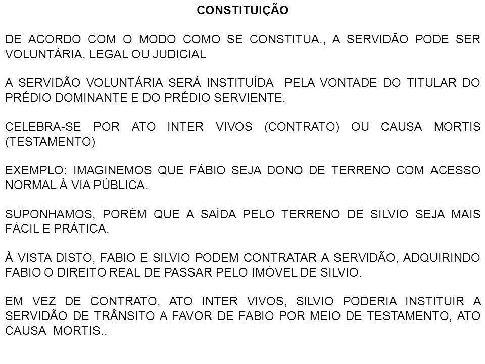 CONSTITUIÇÃO DE ACORDO COM O MODO COMO SE CONSTITUA., A SERVIDÃO PODE SER VOLUNTÁRIA, LEGAL OU JUDICIAL.