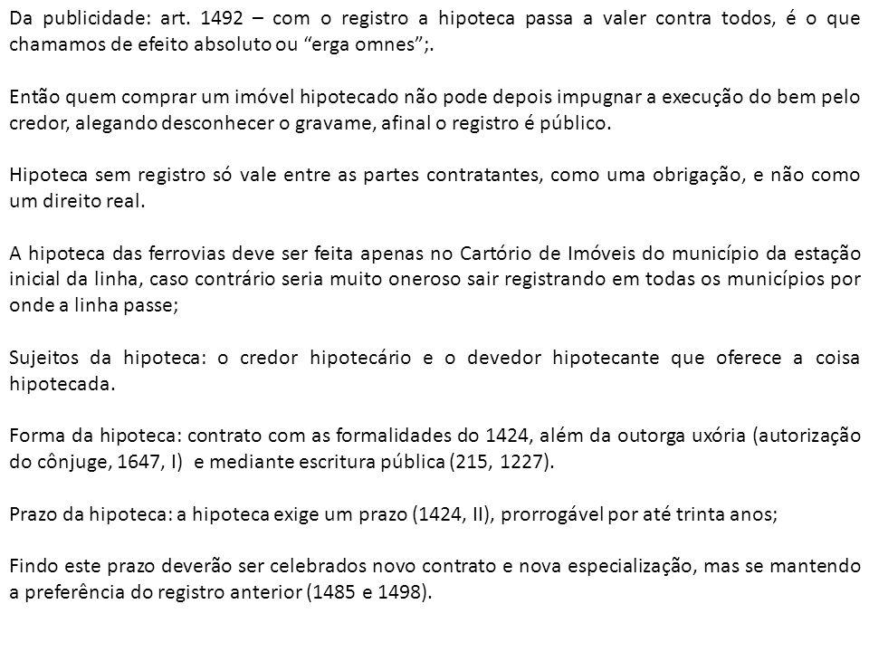 Da publicidade: art. 1492 – com o registro a hipoteca passa a valer contra todos, é o que chamamos de efeito absoluto ou erga omnes ;.