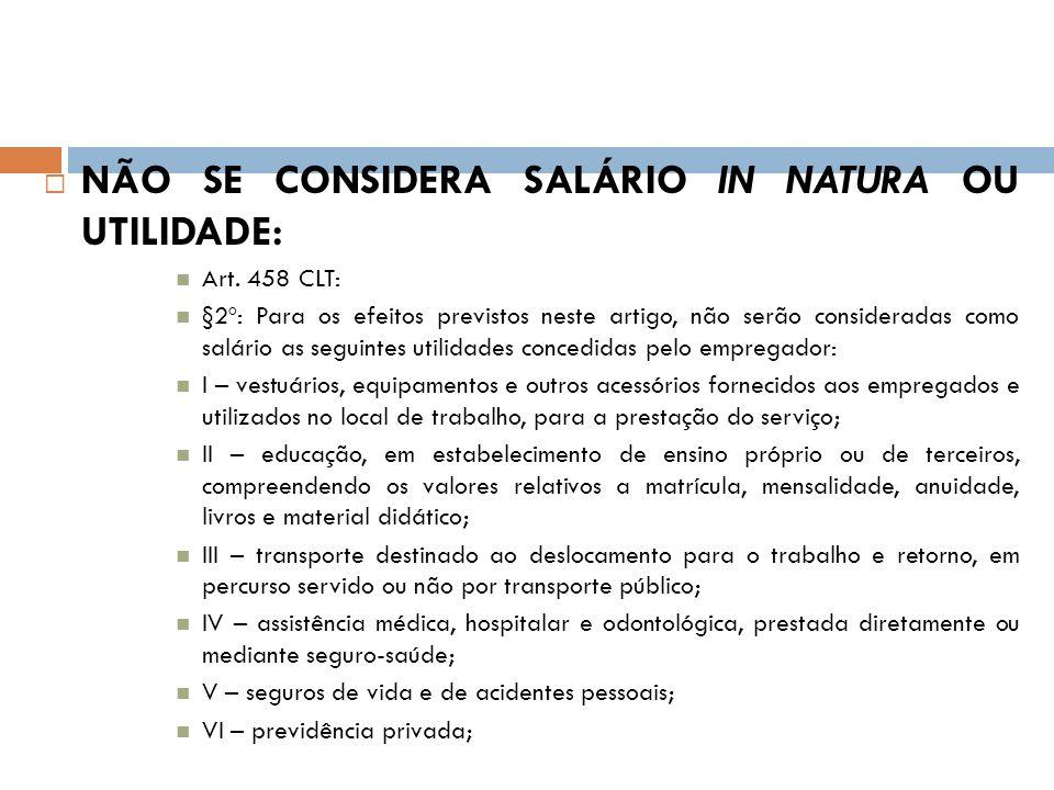 NÃO SE CONSIDERA SALÁRIO IN NATURA OU UTILIDADE: