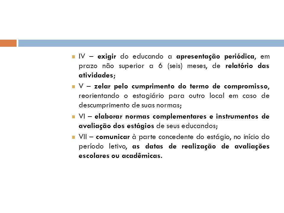 IV – exigir do educando a apresentação periódica, em prazo não superior a 6 (seis) meses, de relatório das atividades;