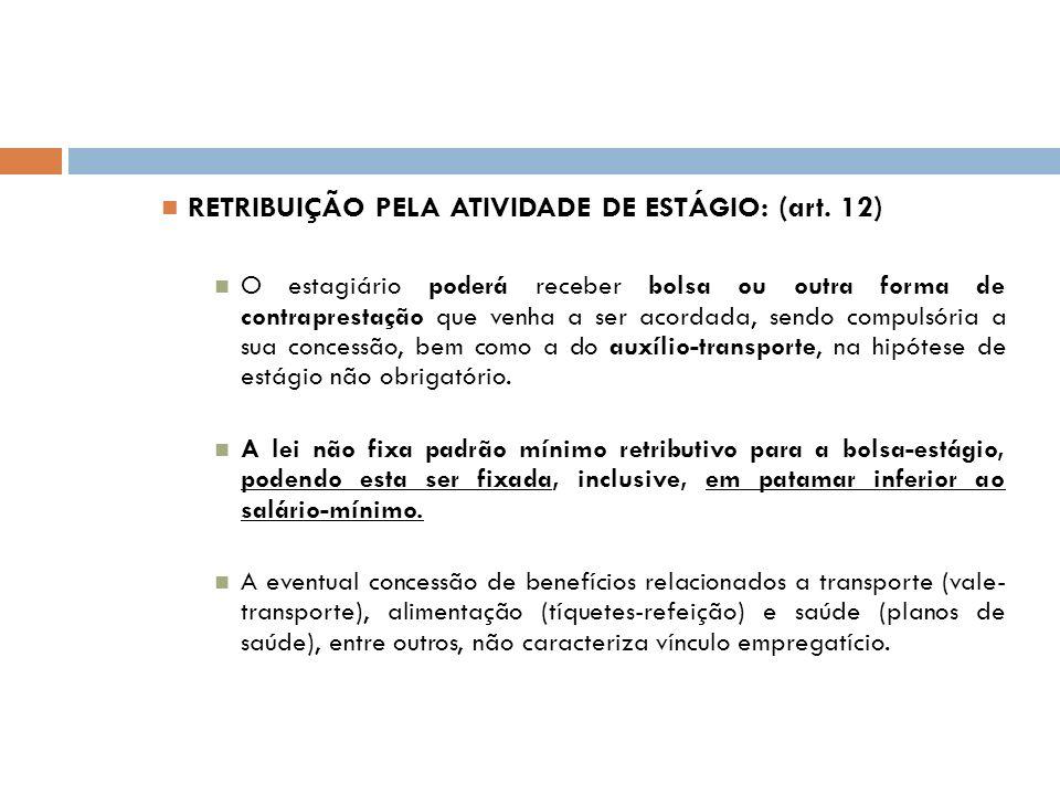 RETRIBUIÇÃO PELA ATIVIDADE DE ESTÁGIO: (art. 12)