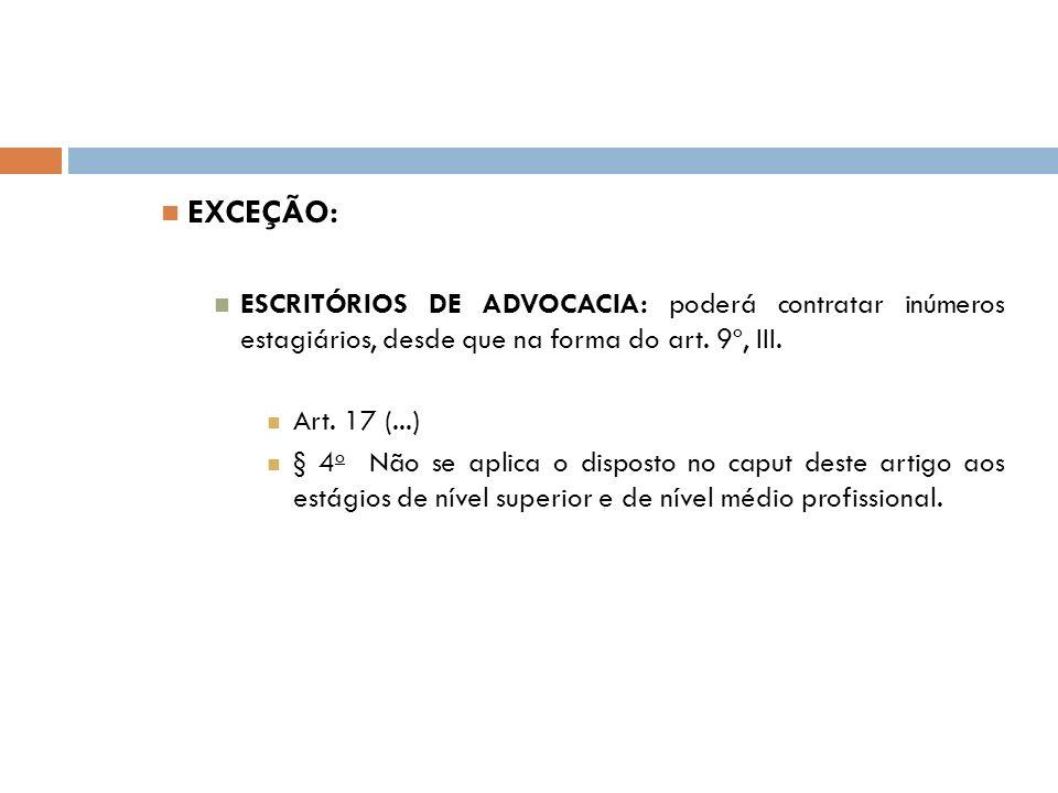 EXCEÇÃO: ESCRITÓRIOS DE ADVOCACIA: poderá contratar inúmeros estagiários, desde que na forma do art. 9º, III.