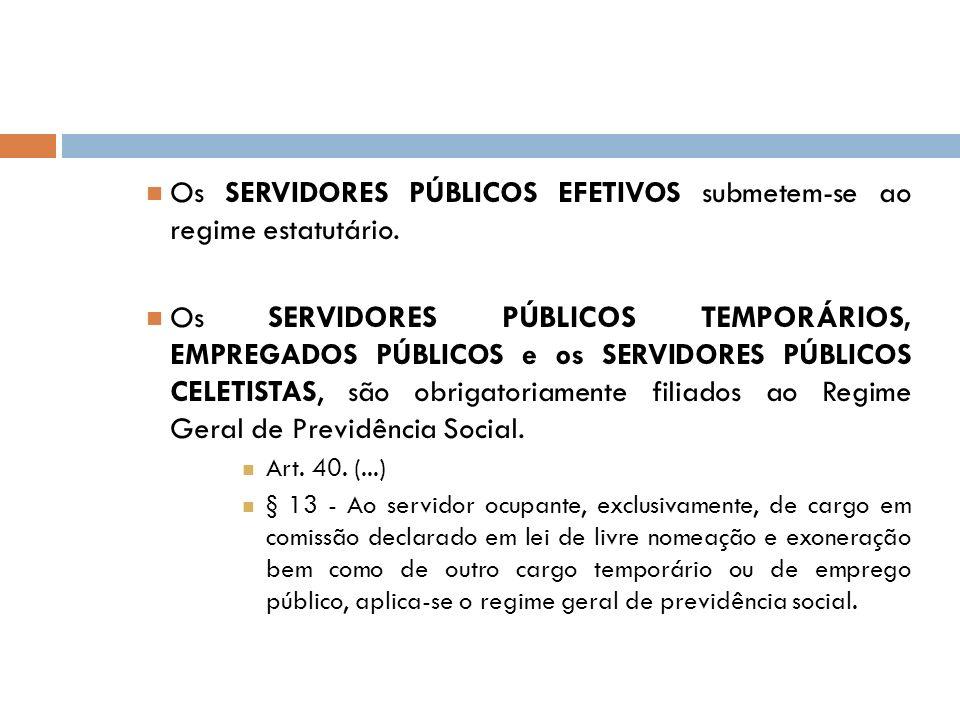 Os SERVIDORES PÚBLICOS EFETIVOS submetem-se ao regime estatutário.