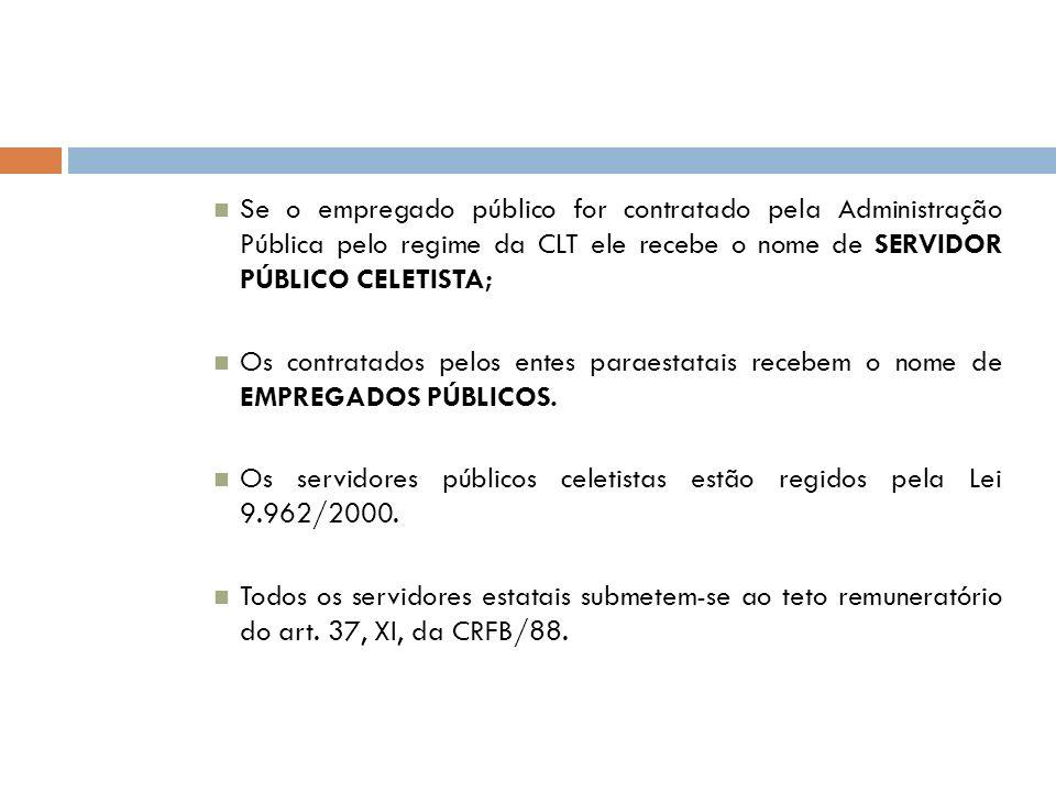 Se o empregado público for contratado pela Administração Pública pelo regime da CLT ele recebe o nome de SERVIDOR PÚBLICO CELETISTA;