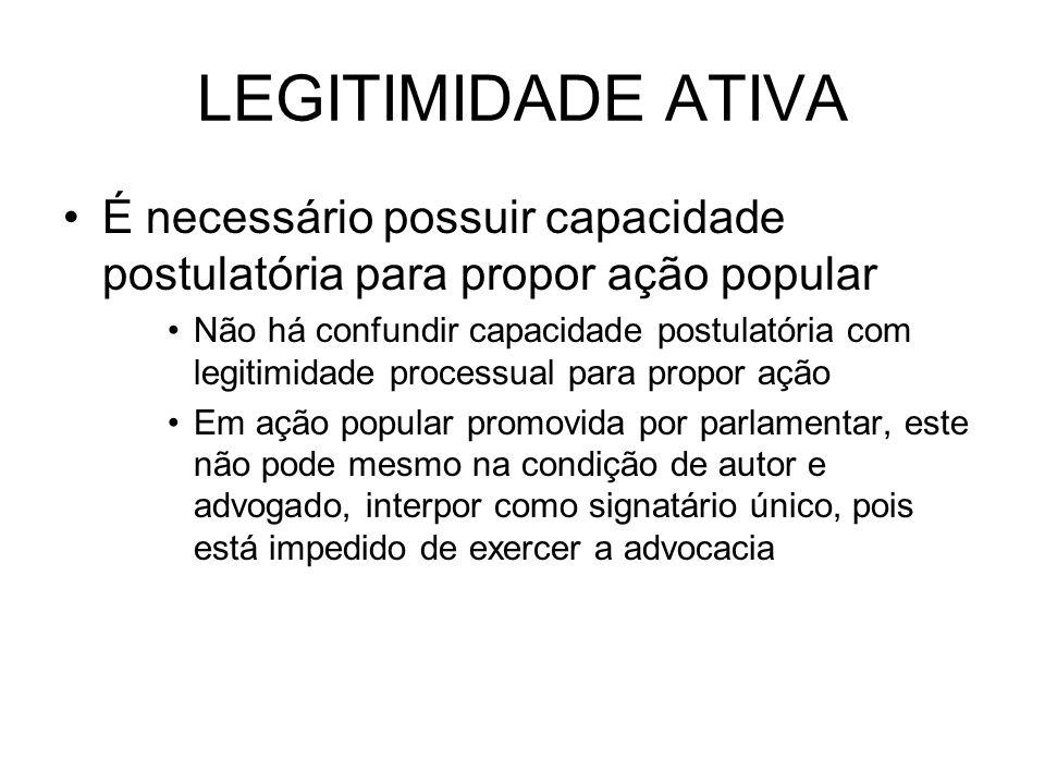 LEGITIMIDADE ATIVA É necessário possuir capacidade postulatória para propor ação popular.