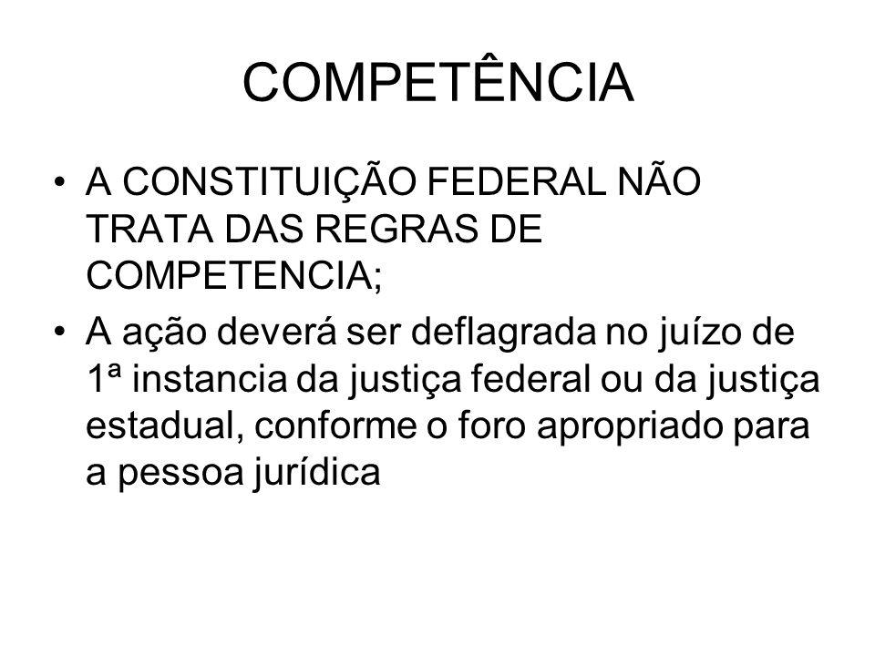 COMPETÊNCIA A CONSTITUIÇÃO FEDERAL NÃO TRATA DAS REGRAS DE COMPETENCIA;
