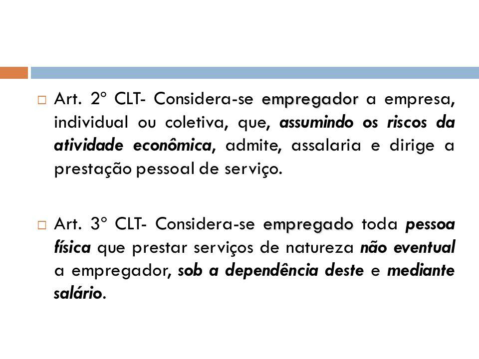 Art. 2º CLT- Considera-se empregador a empresa, individual ou coletiva, que, assumindo os riscos da atividade econômica, admite, assalaria e dirige a prestação pessoal de serviço.