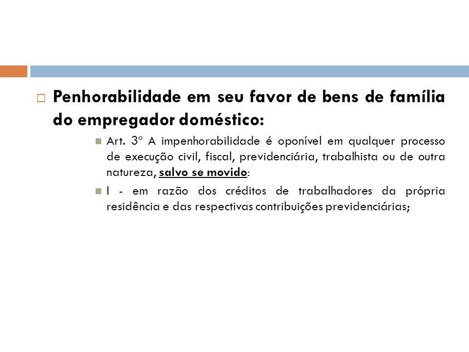 Penhorabilidade em seu favor de bens de família do empregador doméstico: