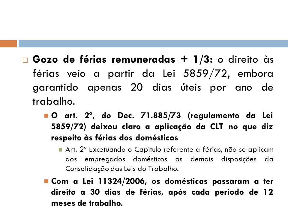 Gozo de férias remuneradas + 1/3: o direito às férias veio a partir da Lei 5859/72, embora garantido apenas 20 dias úteis por ano de trabalho.