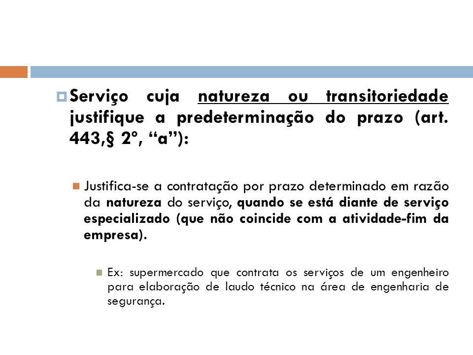 Serviço cuja natureza ou transitoriedade justifique a predeterminação do prazo (art. 443,§ 2º, a ):