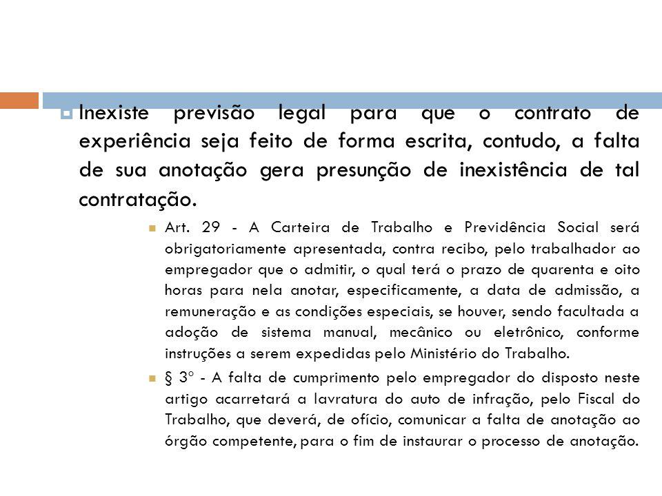 Inexiste previsão legal para que o contrato de experiência seja feito de forma escrita, contudo, a falta de sua anotação gera presunção de inexistência de tal contratação.