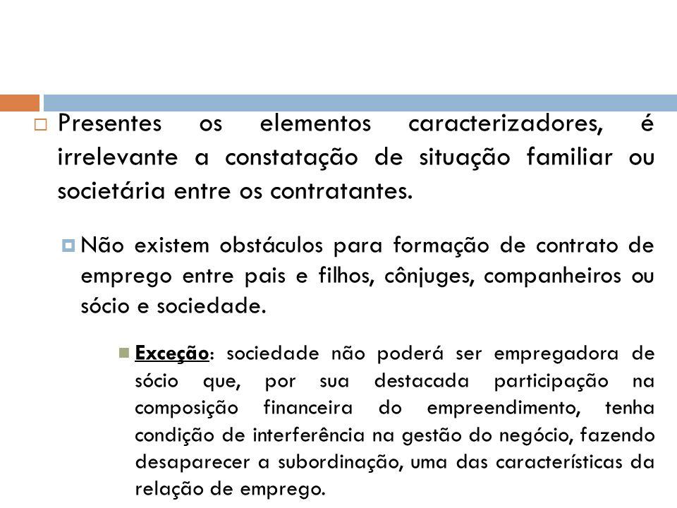 Presentes os elementos caracterizadores, é irrelevante a constatação de situação familiar ou societária entre os contratantes.