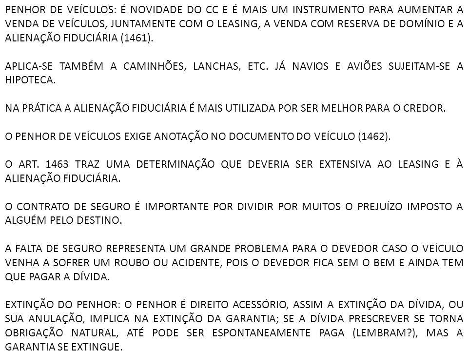 PENHOR DE VEÍCULOS: É NOVIDADE DO CC E É MAIS UM INSTRUMENTO PARA AUMENTAR A VENDA DE VEÍCULOS, JUNTAMENTE COM O LEASING, A VENDA COM RESERVA DE DOMÍNIO E A ALIENAÇÃO FIDUCIÁRIA (1461).