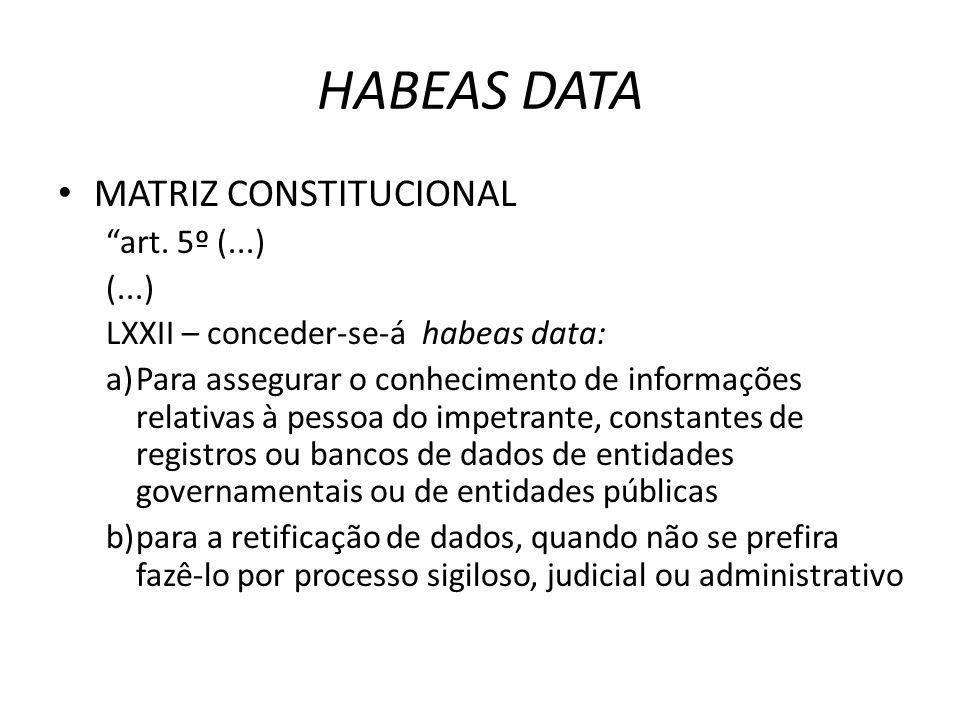 HABEAS DATA MATRIZ CONSTITUCIONAL art. 5º (...) (...)