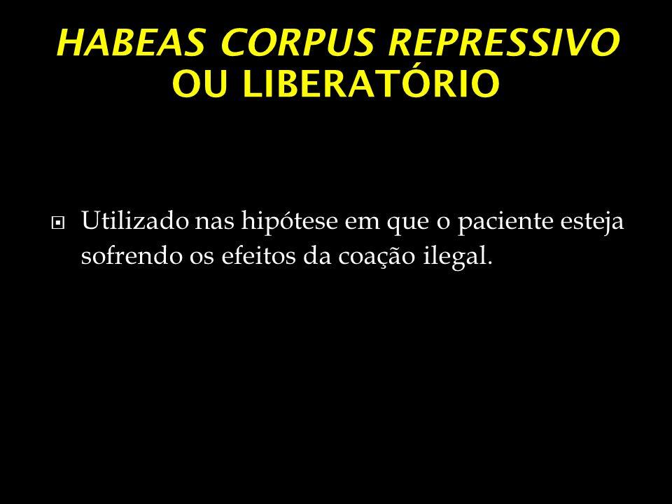HABEAS CORPUS REPRESSIVO OU LIBERATÓRIO