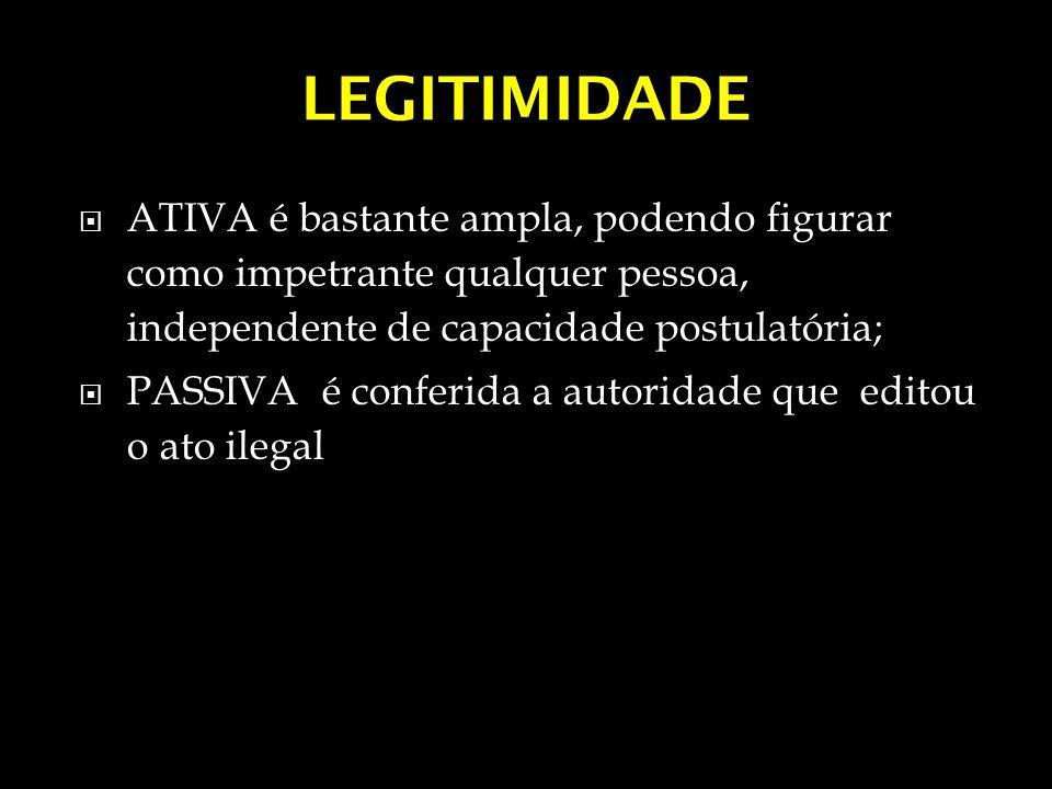 LEGITIMIDADE ATIVA é bastante ampla, podendo figurar como impetrante qualquer pessoa, independente de capacidade postulatória;