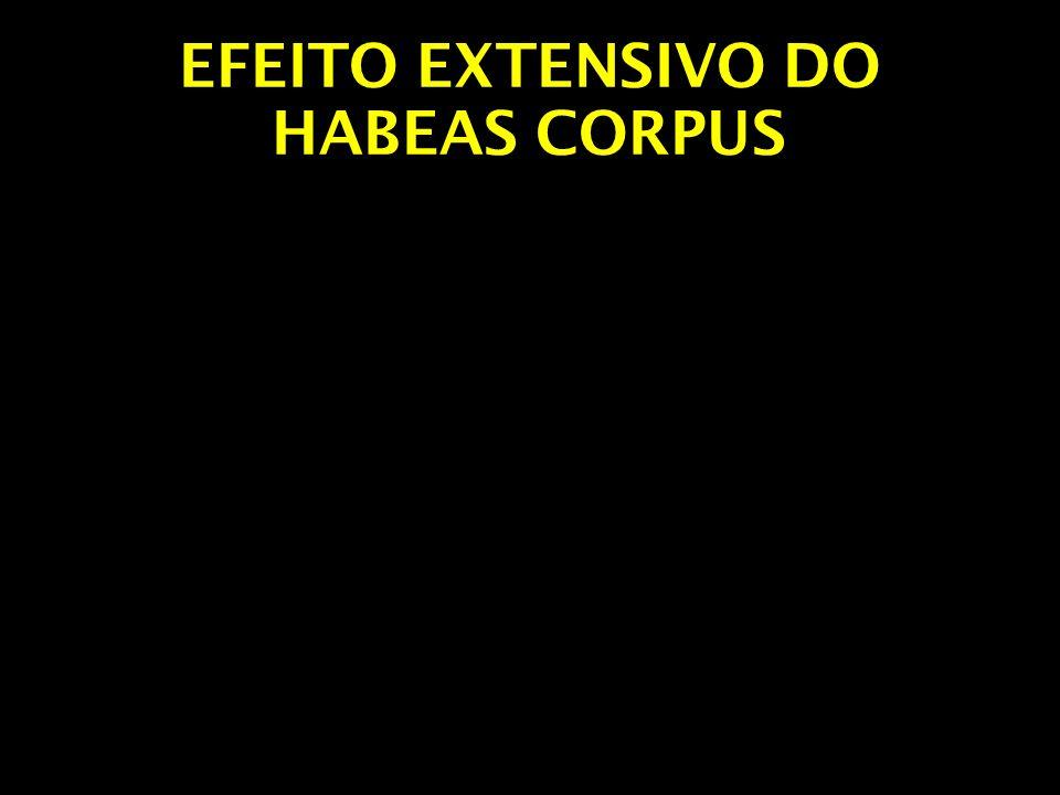 EFEITO EXTENSIVO DO HABEAS CORPUS