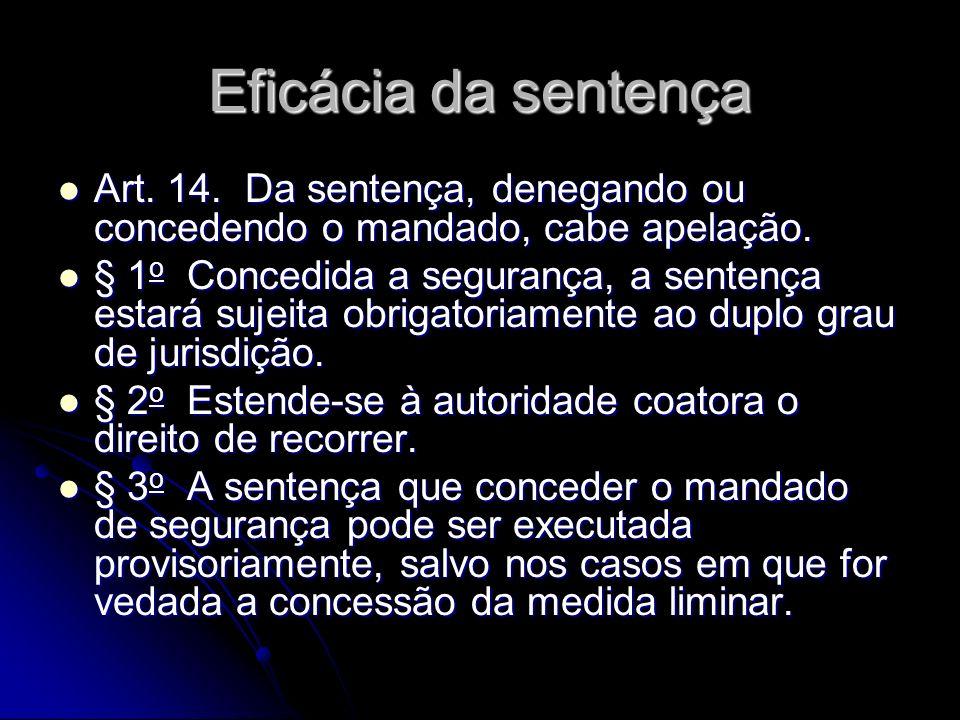 Eficácia da sentença Art. 14. Da sentença, denegando ou concedendo o mandado, cabe apelação.