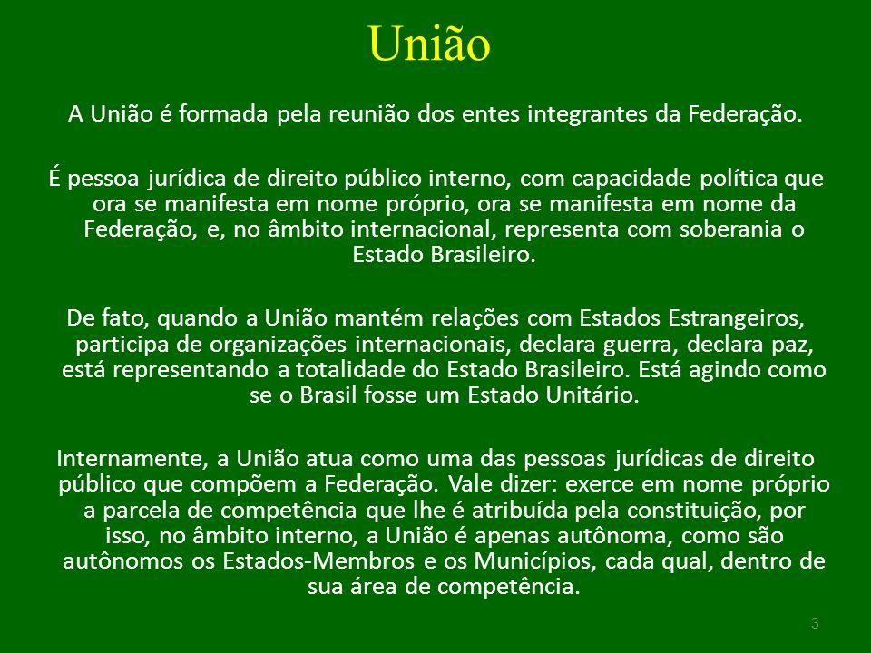 A União é formada pela reunião dos entes integrantes da Federação.