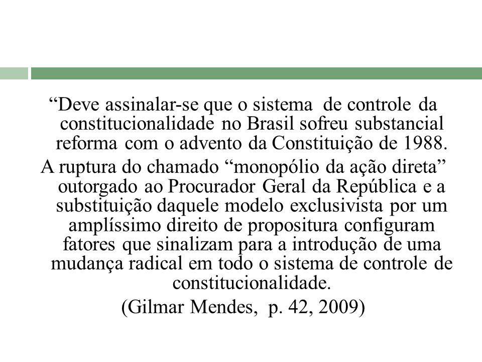 Deve assinalar-se que o sistema de controle da constitucionalidade no Brasil sofreu substancial reforma com o advento da Constituição de 1988.