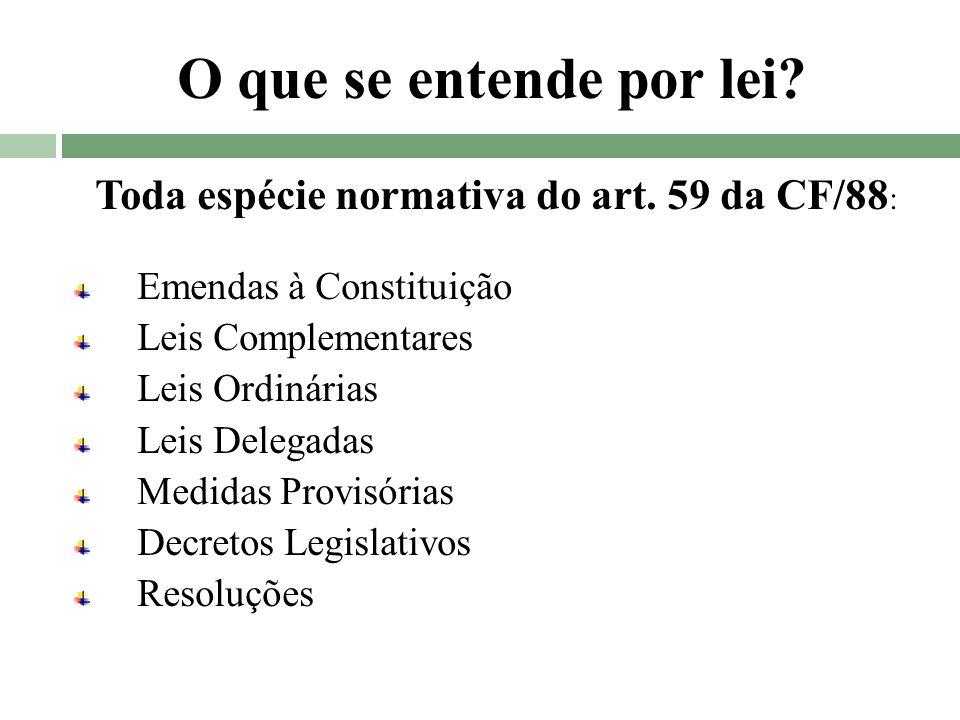 Toda espécie normativa do art. 59 da CF/88: