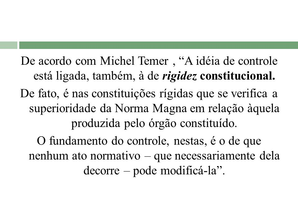 De acordo com Michel Temer , A idéia de controle está ligada, também, à de rigidez constitucional.