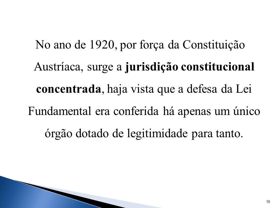 No ano de 1920, por força da Constituição Austríaca, surge a jurisdição constitucional concentrada, haja vista que a defesa da Lei Fundamental era conferida há apenas um único órgão dotado de legitimidade para tanto.