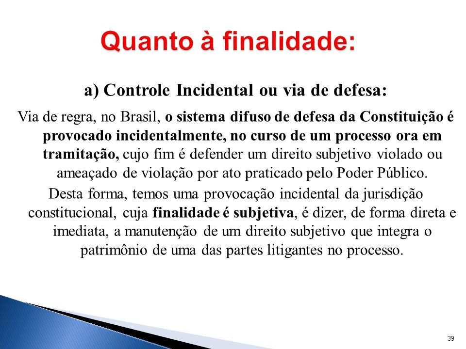 a) Controle Incidental ou via de defesa: