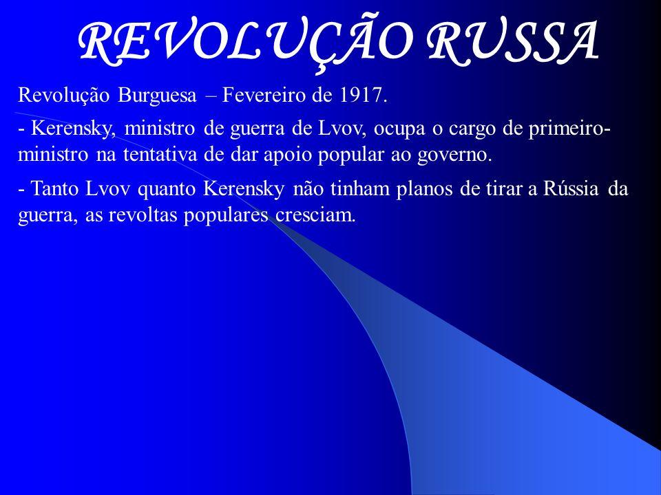 REVOLUÇÃO RUSSA Revolução Burguesa – Fevereiro de 1917.