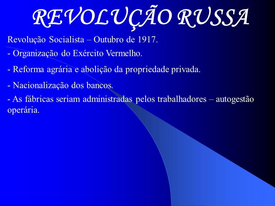 REVOLUÇÃO RUSSA Revolução Socialista – Outubro de 1917.