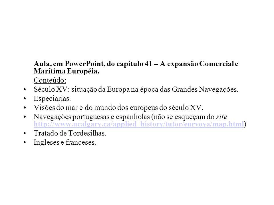 Aula, em PowerPoint, do capítulo 41 – A expansão Comercial e Marítima Européia.