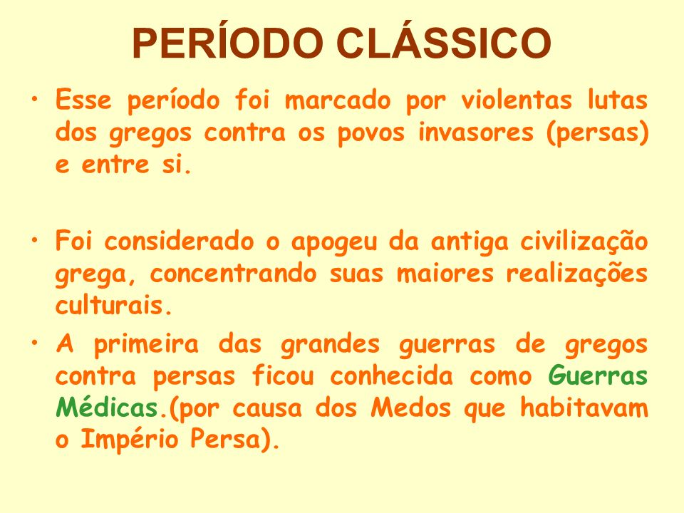 PERÍODO CLÁSSICO Esse período foi marcado por violentas lutas dos gregos contra os povos invasores (persas) e entre si.