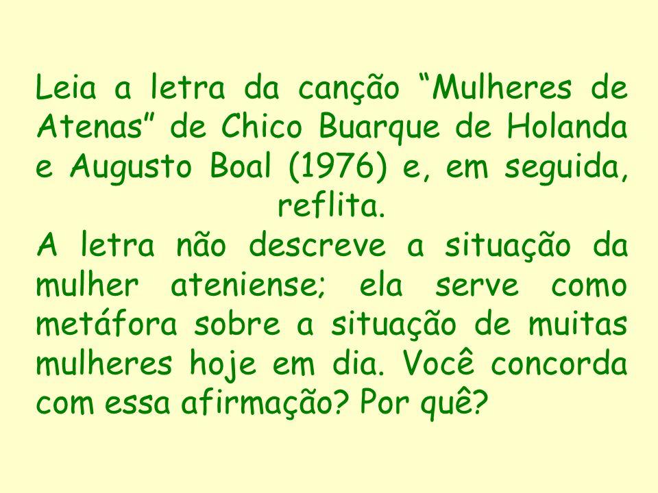 Leia a letra da canção Mulheres de Atenas de Chico Buarque de Holanda e Augusto Boal (1976) e, em seguida, reflita.