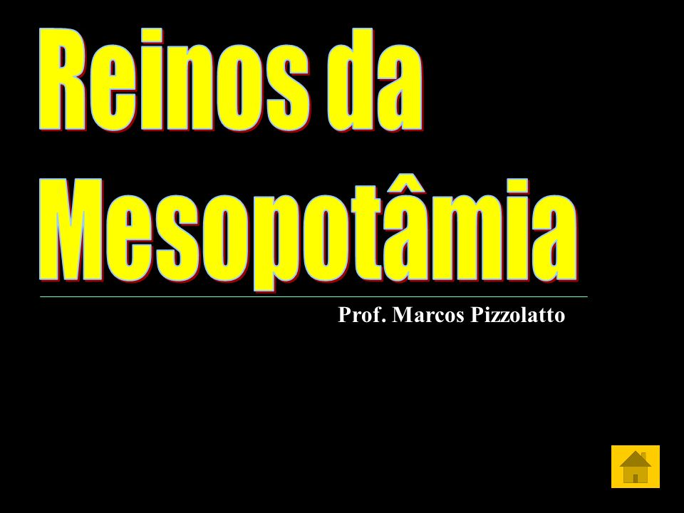 Reinos da Mesopotâmia Prof. Marcos Pizzolatto
