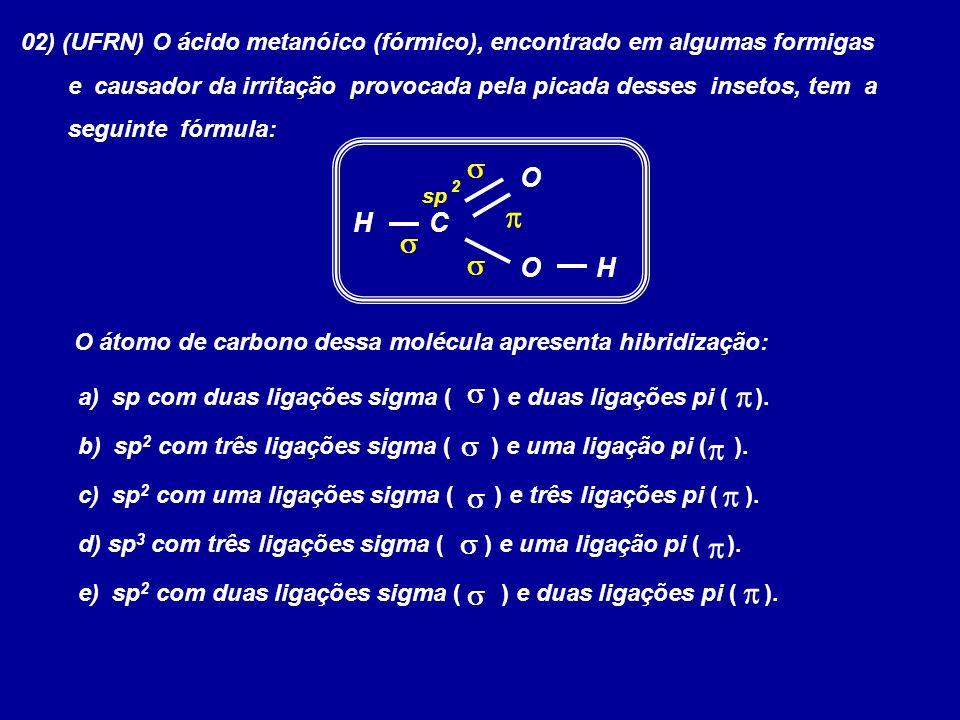 02) (UFRN) O ácido metanóico (fórmico), encontrado em algumas formigas