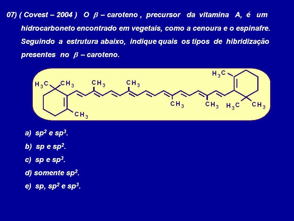07) ( Covest – 2004 ) O b – caroteno , precursor da vitamina A, é um