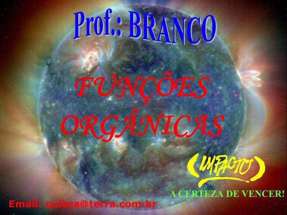 FUNÇÕES ORGÂNICAS Prof.: BRANCO A CERTEZA DE VENCER!