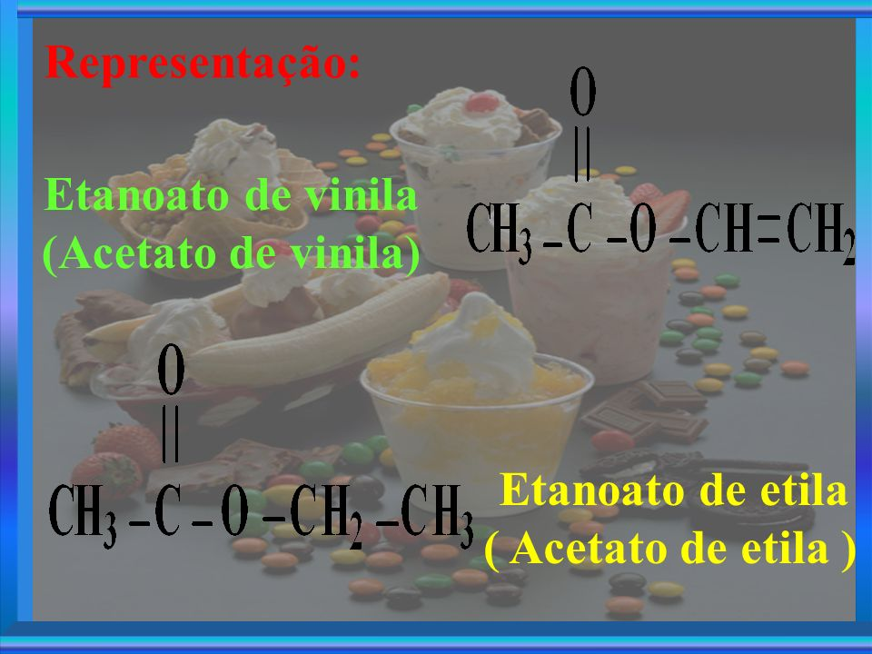 Representação: Etanoato de vinila (Acetato de vinila)
