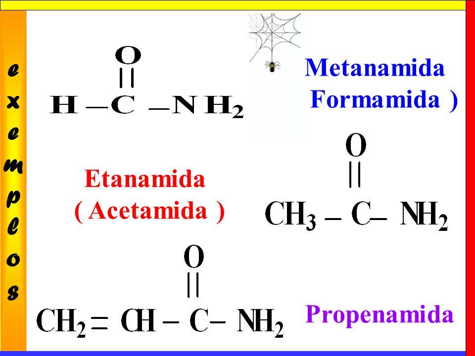 e x m p l o s Metanamida ( Formamida ) Etanamida ( Acetamida ) Propenamida