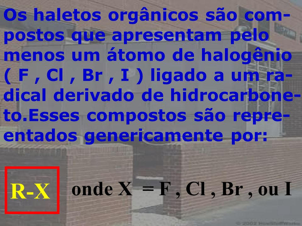 R-X onde X = F , Cl , Br , ou I Os haletos orgânicos são com-