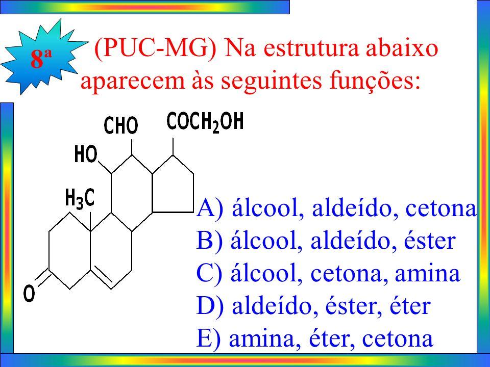 8ª (PUC-MG) Na estrutura abaixo. aparecem às seguintes funções: A) álcool, aldeído, cetona. B) álcool, aldeído, éster.