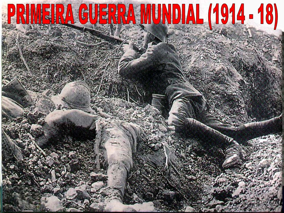 PRIMEIRA GUERRA MUNDIAL (1914 - 18)