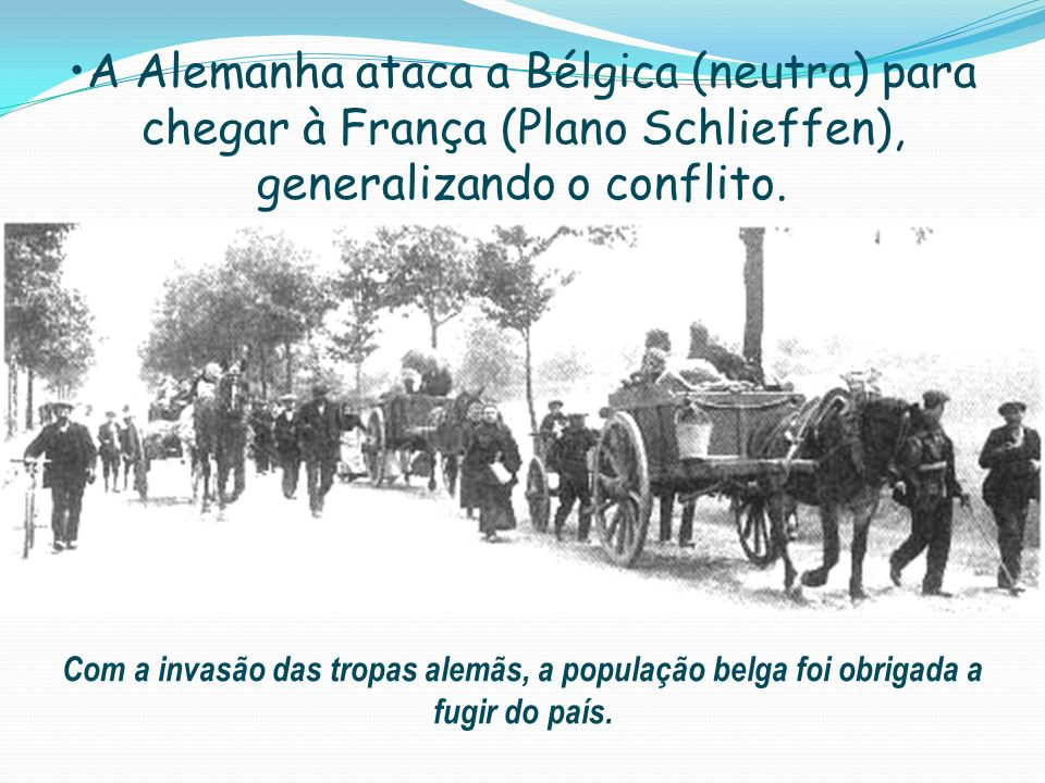 A Alemanha ataca a Bélgica (neutra) para chegar à França (Plano Schlieffen), generalizando o conflito.